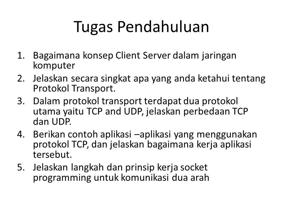 Tugas Pendahuluan 1.Bagaimana konsep Client Server dalam jaringan komputer 2.Jelaskan secara singkat apa yang anda ketahui tentang Protokol Transport.
