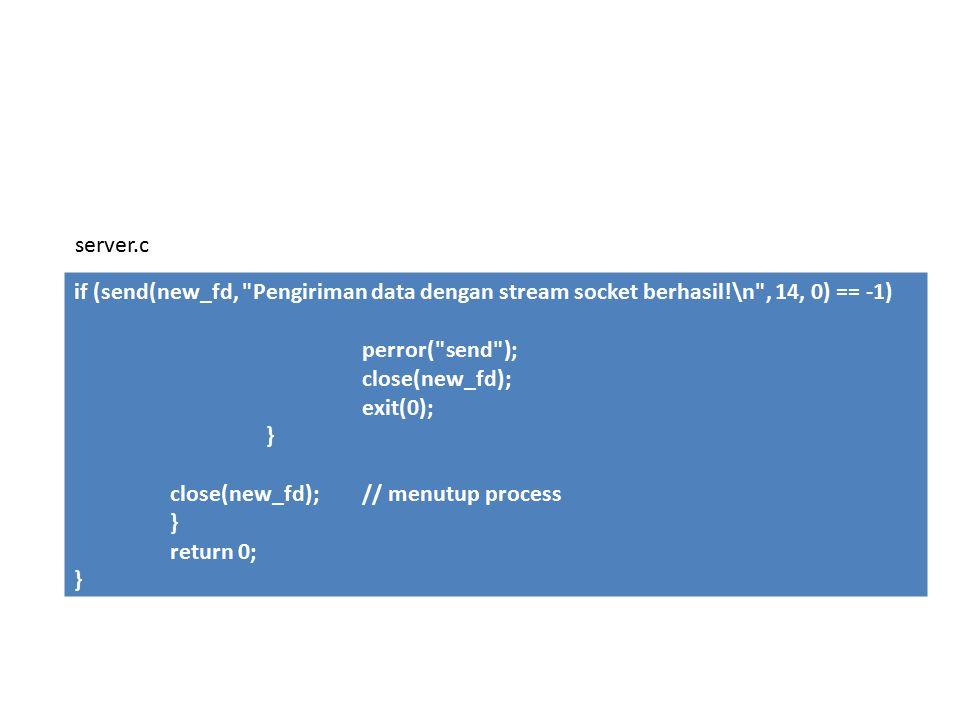 if (send(new_fd, Pengiriman data dengan stream socket berhasil!\n , 14, 0) == -1) perror( send ); close(new_fd); exit(0); } close(new_fd); // menutup process } return 0; } server.c