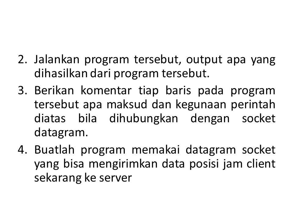 2.Jalankan program tersebut, output apa yang dihasilkan dari program tersebut.