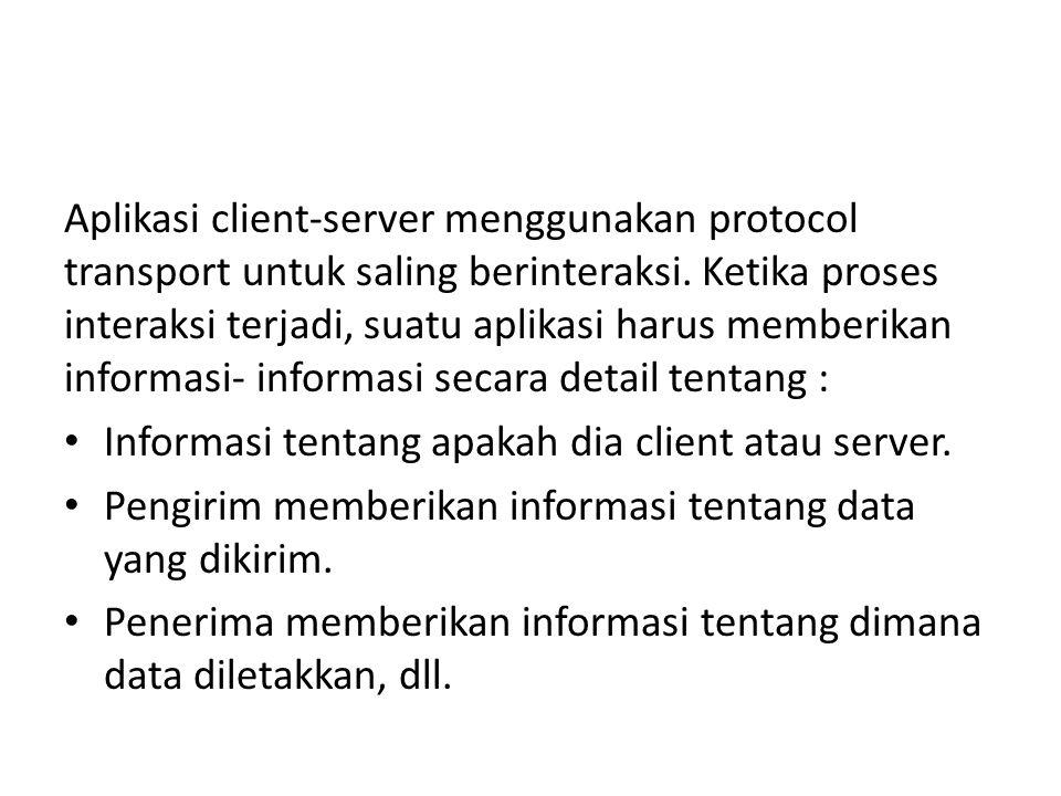 Aplikasi client-server menggunakan protocol transport untuk saling berinteraksi.