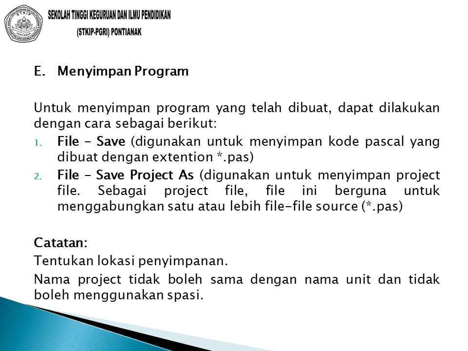 E. Menyimpan Program Untuk menyimpan program yang telah dibuat, dapat dilakukan dengan cara sebagai berikut: 1. File – Save (digunakan untuk menyimpan