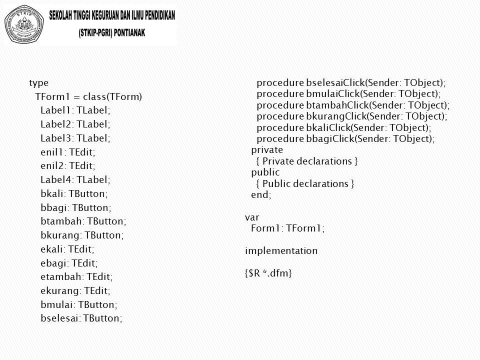 procedure TForm1.bselesaiClick(Sender: TObject); begin messagedlg( Menutup Form ,mterror,[mbok],0); close; end;