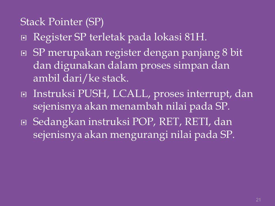 Stack Pointer (SP)  Register SP terletak pada lokasi 81H.  SP merupakan register dengan panjang 8 bit dan digunakan dalam proses simpan dan ambil da