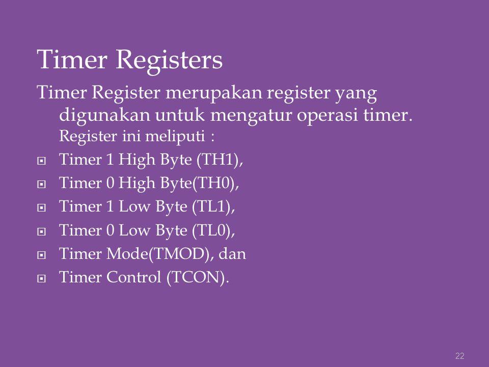 Timer Registers Timer Register merupakan register yang digunakan untuk mengatur operasi timer. Register ini meliputi :  Timer 1 High Byte (TH1),  Ti