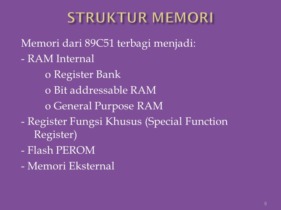 Memori dari 89C51 terbagi menjadi: - RAM Internal o Register Bank o Bit addressable RAM o General Purpose RAM - Register Fungsi Khusus (Special Functi