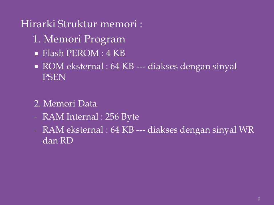 Hirarki Struktur memori : 1. Memori Program  Flash PEROM : 4 KB  ROM eksternal : 64 KB --- diakses dengan sinyal PSEN 2. Memori Data - RAM Internal