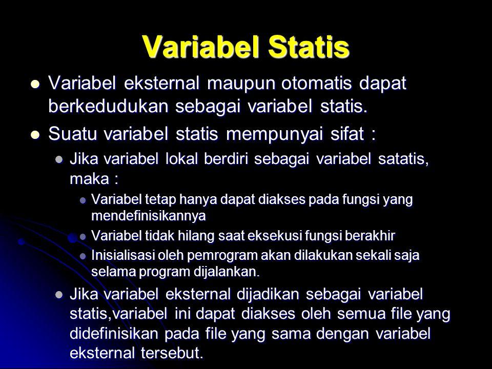 Variabel Statis Variabel eksternal maupun otomatis dapat berkedudukan sebagai variabel statis. Variabel eksternal maupun otomatis dapat berkedudukan s