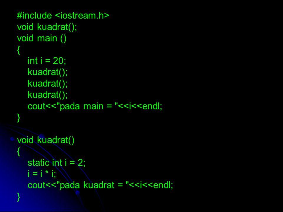 #include void kuadrat(); void main () { int i = 20; kuadrat(); cout<<