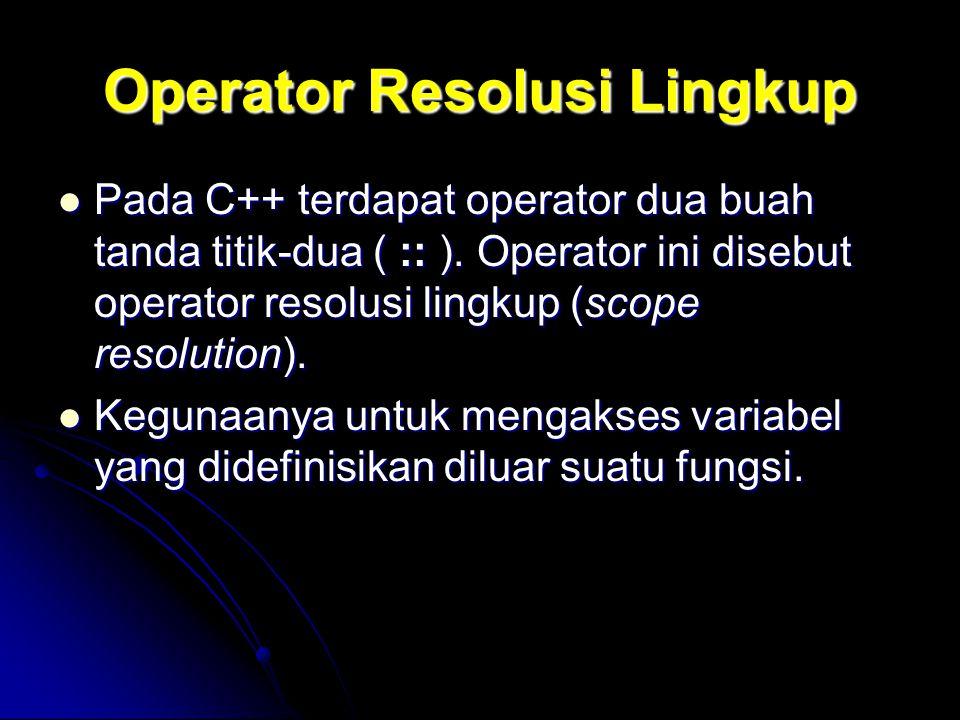 Operator Resolusi Lingkup Pada C++ terdapat operator dua buah tanda titik-dua ( :: ). Operator ini disebut operator resolusi lingkup (scope resolution