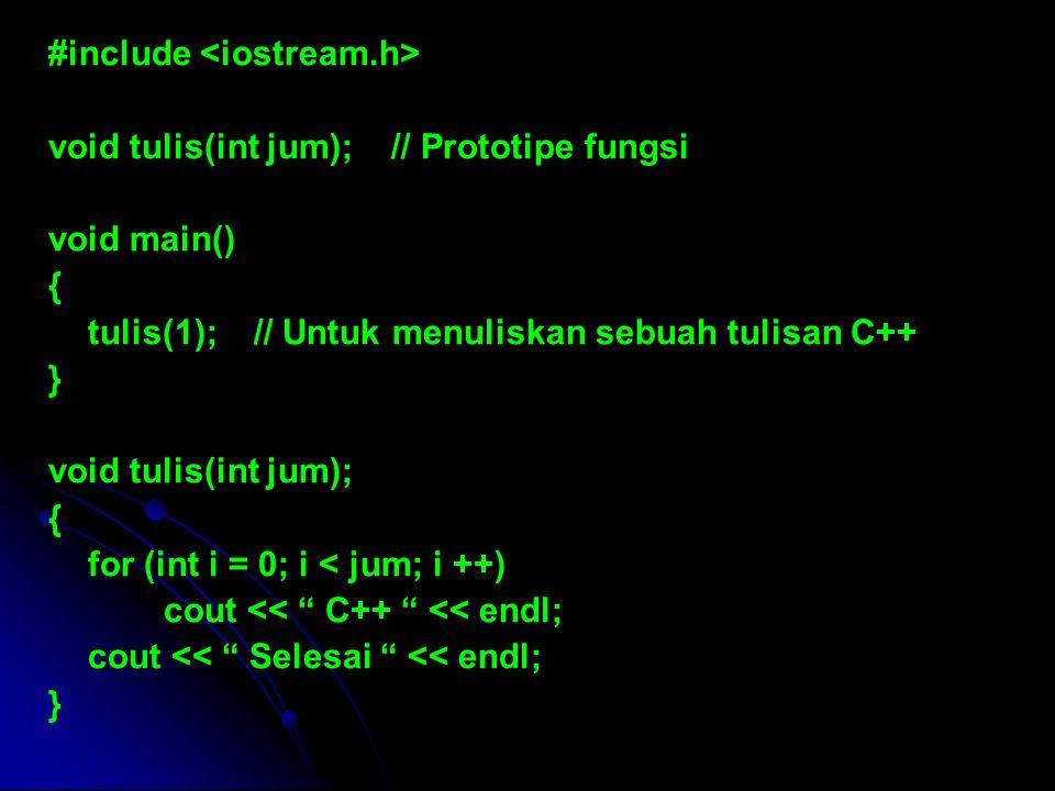 #include void tulis(int jum); // Prototipe fungsi void main() { tulis(1); // Untuk menuliskan sebuah tulisan C++ } void tulis(int jum); { for (int i =
