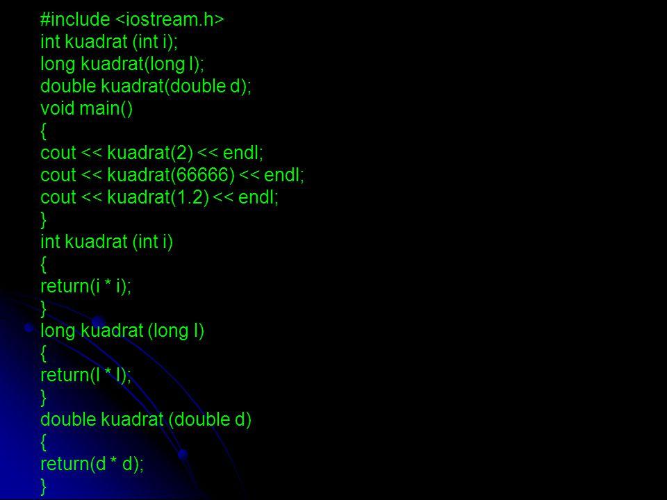#include int kuadrat (int i); long kuadrat(long l); double kuadrat(double d); void main() { cout << kuadrat(2) << endl; cout << kuadrat(66666) << endl