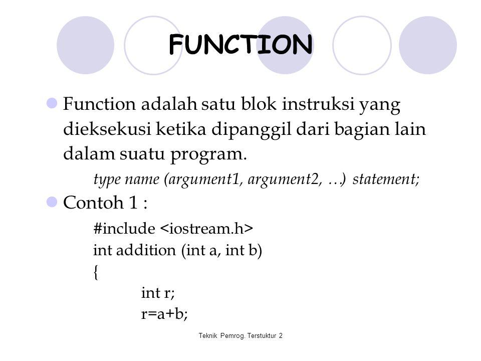 Teknik Pemrog. Terstuktur 2 FUNCTION Function adalah satu blok instruksi yang dieksekusi ketika dipanggil dari bagian lain dalam suatu program. type n