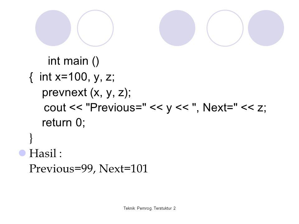 Teknik Pemrog. Terstuktur 2 int main () { int x=100, y, z; prevnext (x, y, z); cout <<