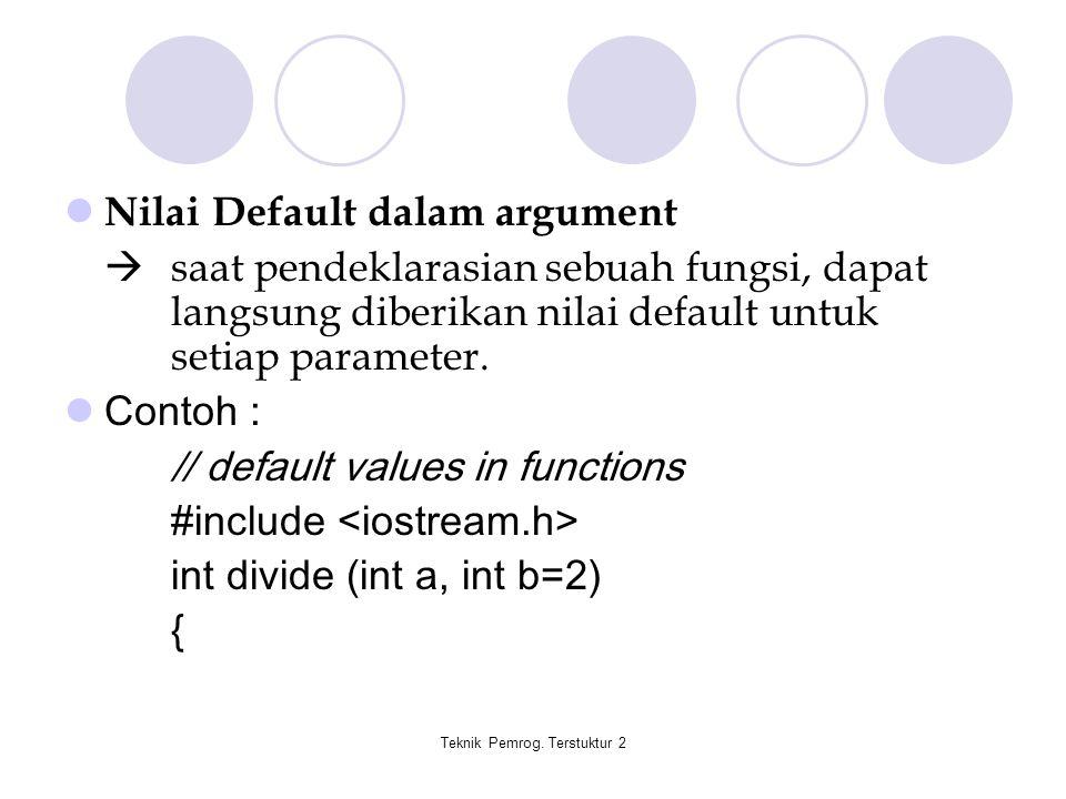 Teknik Pemrog. Terstuktur 2 Nilai Default dalam argument  saat pendeklarasian sebuah fungsi, dapat langsung diberikan nilai default untuk setiap para