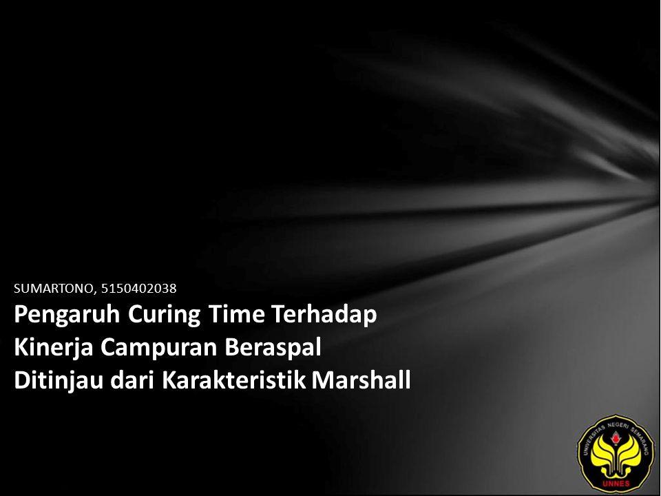SUMARTONO, 5150402038 Pengaruh Curing Time Terhadap Kinerja Campuran Beraspal Ditinjau dari Karakteristik Marshall