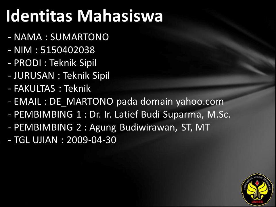Identitas Mahasiswa - NAMA : SUMARTONO - NIM : 5150402038 - PRODI : Teknik Sipil - JURUSAN : Teknik Sipil - FAKULTAS : Teknik - EMAIL : DE_MARTONO pada domain yahoo.com - PEMBIMBING 1 : Dr.