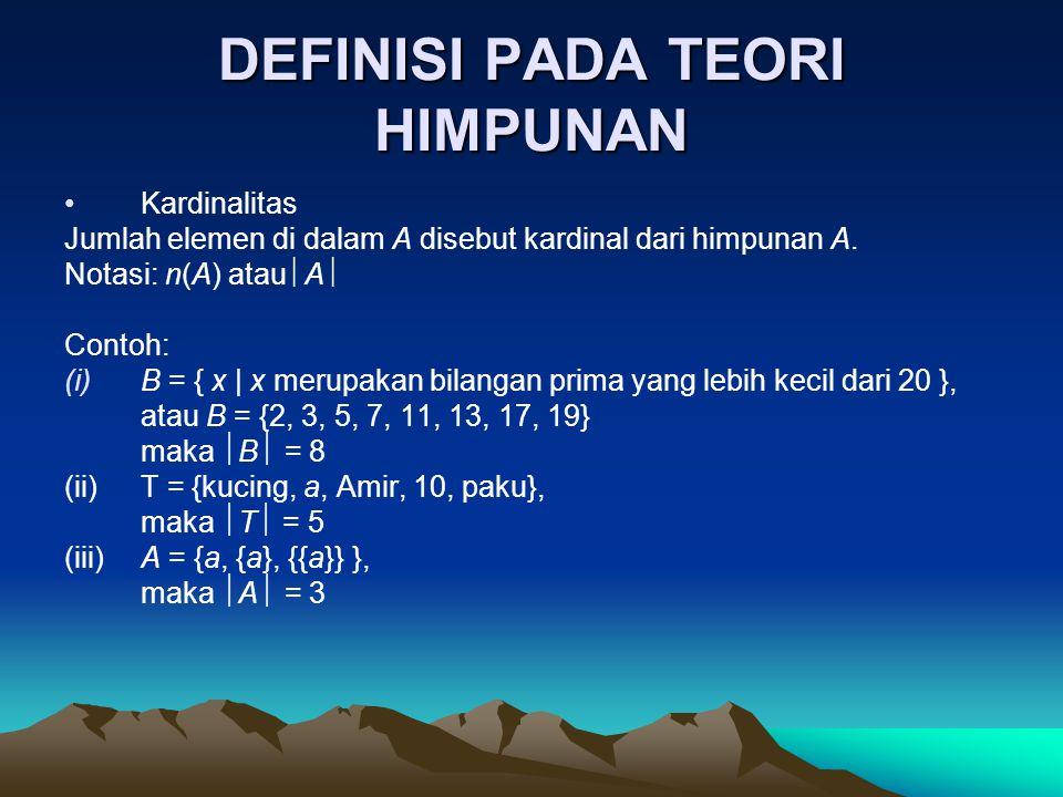 DEFINISI PADA TEORI HIMPUNAN Kardinalitas Jumlah elemen di dalam A disebut kardinal dari himpunan A. Notasi: n(A) atau  A  Contoh: (i)B = { x | x me