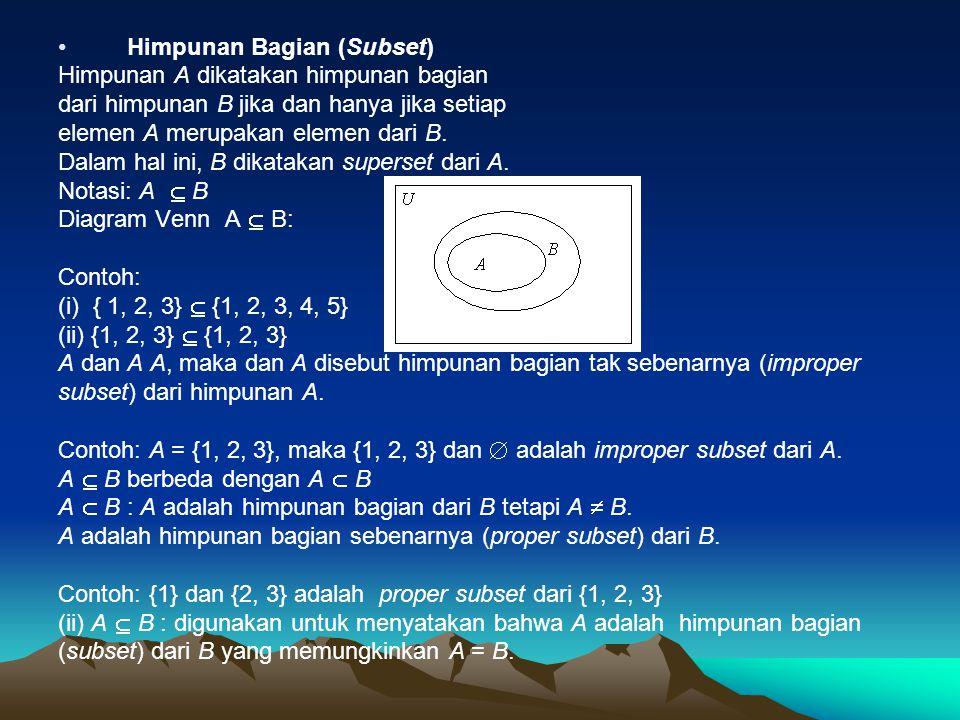 Himpunan Bagian (Subset) Himpunan A dikatakan himpunan bagian dari himpunan B jika dan hanya jika setiap elemen A merupakan elemen dari B.
