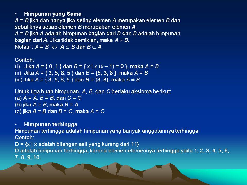 Himpunan yang Sama A = B jika dan hanya jika setiap elemen A merupakan elemen B dan sebaliknya setiap elemen B merupakan elemen A. A = B jika A adalah