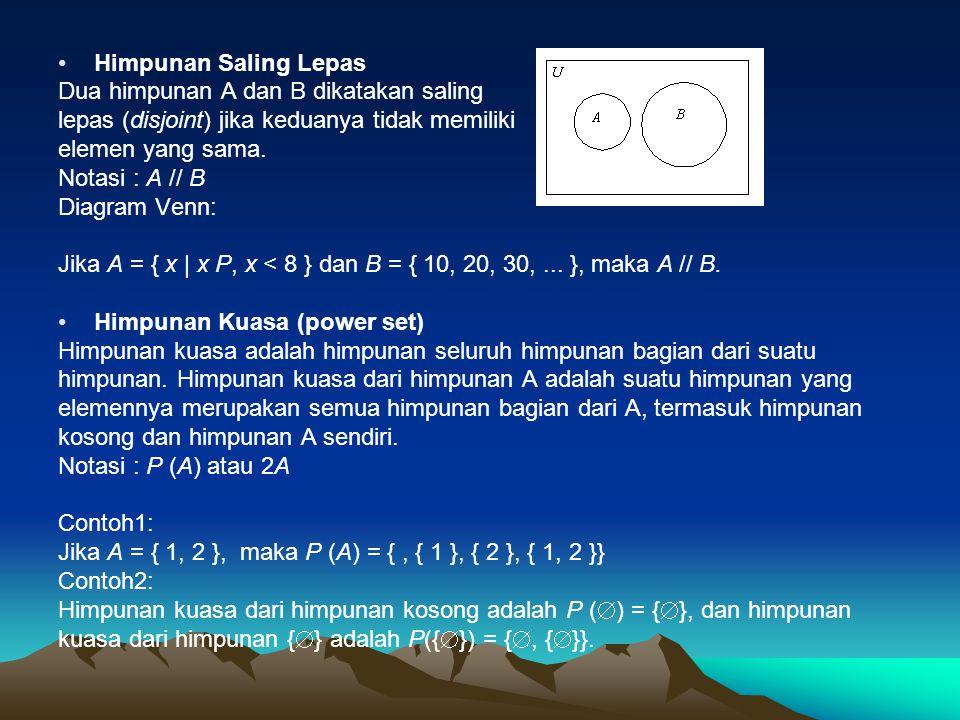 Himpunan Saling Lepas Dua himpunan A dan B dikatakan saling lepas (disjoint) jika keduanya tidak memiliki elemen yang sama. Notasi : A // B Diagram Ve