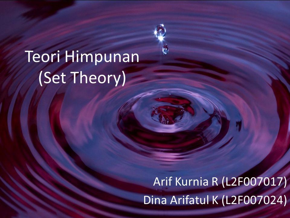 Teori Himpunan (Set Theory) Arif Kurnia R (L2F007017) Dina Arifatul K (L2F007024)