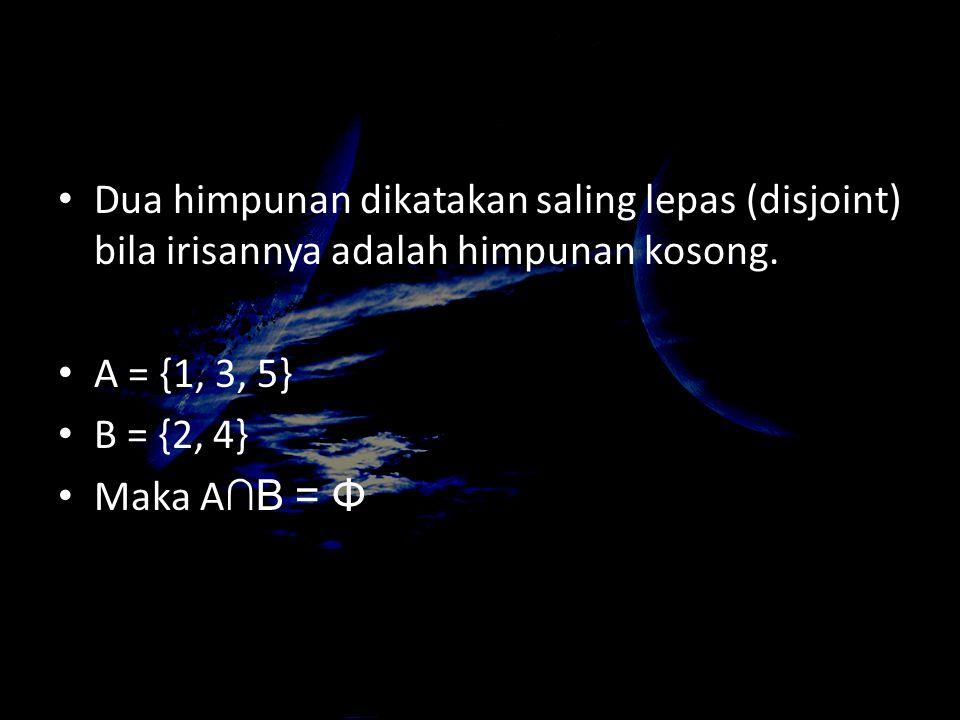 Dua himpunan dikatakan saling lepas (disjoint) bila irisannya adalah himpunan kosong. A = {1, 3, 5} B = {2, 4} Maka A ∩B = Φ