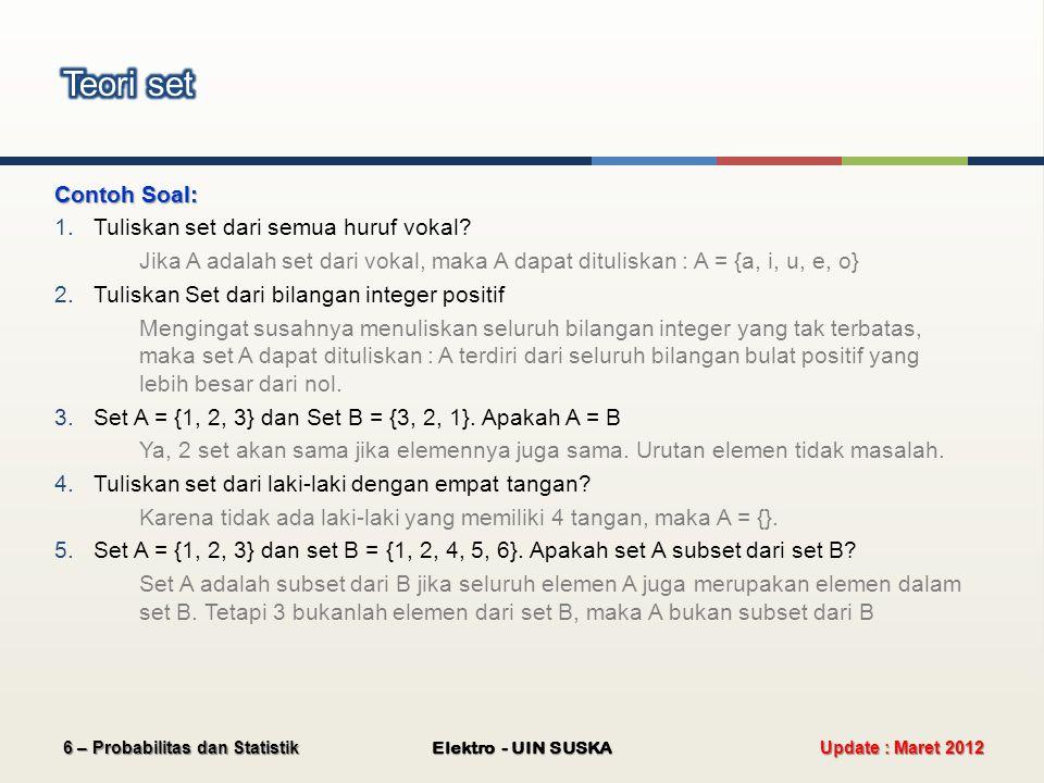 Contoh Soal: 1.Tuliskan set dari semua huruf vokal? Jika A adalah set dari vokal, maka A dapat dituliskan : A = {a, i, u, e, o} 2.Tuliskan Set dari bi