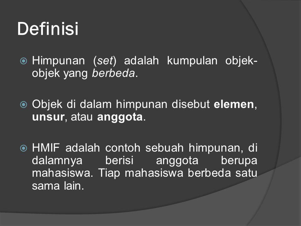 Definisi  Himpunan (set) adalah kumpulan objek- objek yang berbeda.  Objek di dalam himpunan disebut elemen, unsur, atau anggota.  HMIF adalah cont