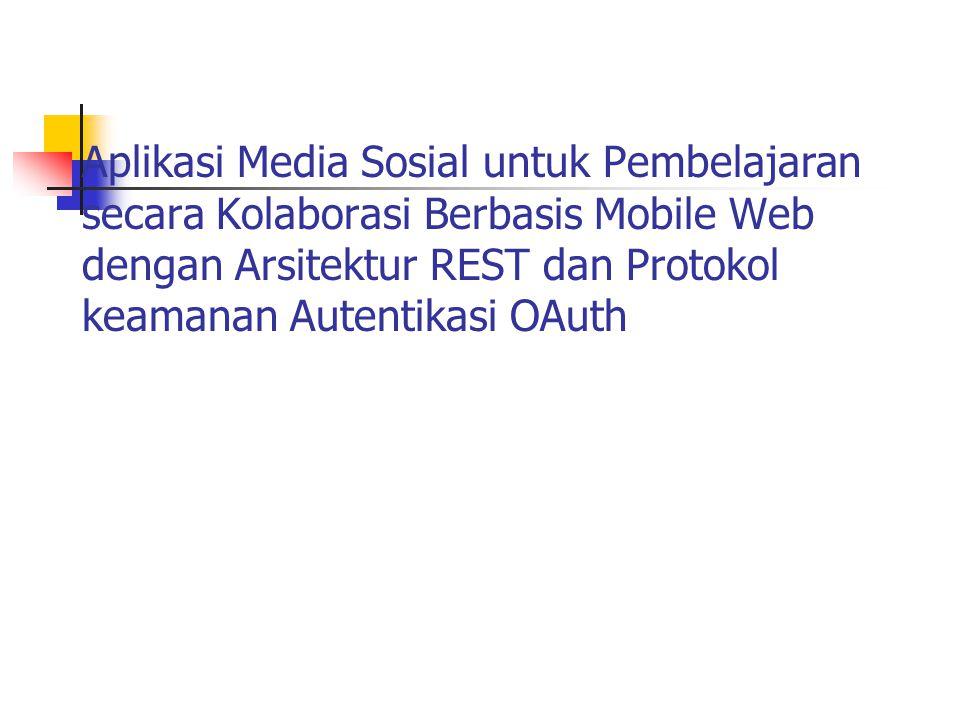 Aplikasi Media Sosial untuk Pembelajaran secara Kolaborasi Berbasis Mobile Web dengan Arsitektur REST dan Protokol keamanan Autentikasi OAuth