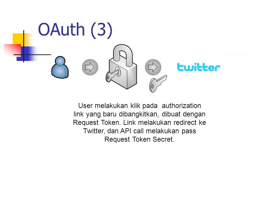 OAuth (3) User melakukan klik pada authorization link yang baru dibangkitkan, dibuat dengan Request Token. Link melakukan redirect ke Twitter, dan API