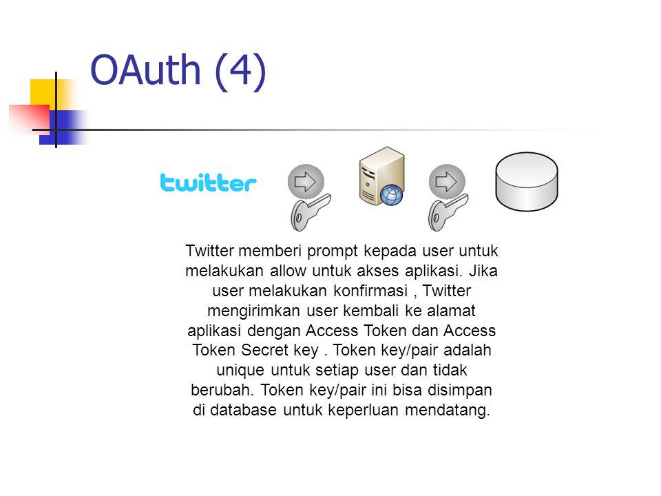 OAuth (4) Twitter memberi prompt kepada user untuk melakukan allow untuk akses aplikasi. Jika user melakukan konfirmasi, Twitter mengirimkan user kemb