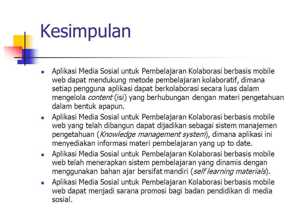 Kesimpulan Aplikasi Media Sosial untuk Pembelajaran Kolaborasi berbasis mobile web dapat mendukung metode pembelajaran kolaboratif, dimana setiap peng