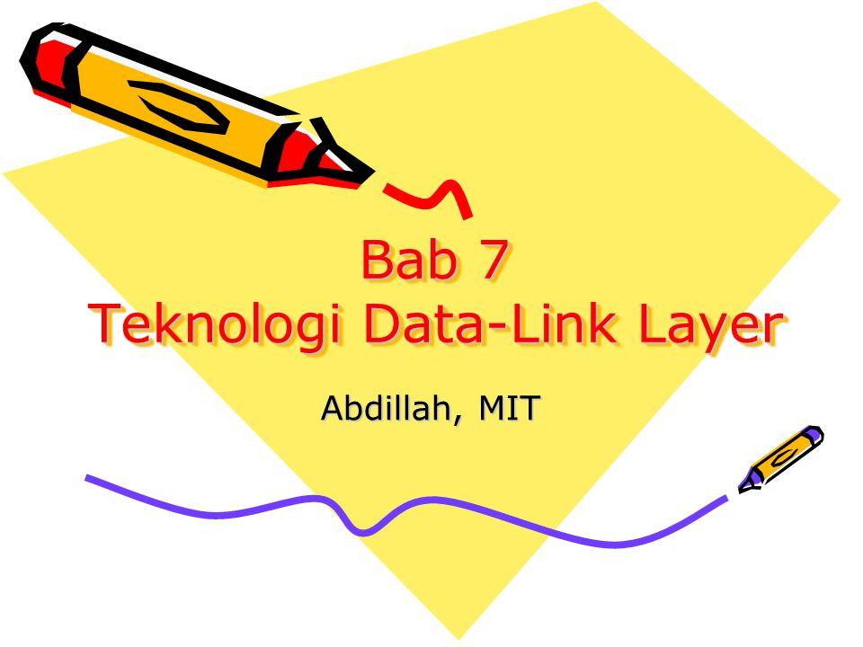 Bab 7 Teknologi Data-Link Layer Abdillah, MIT