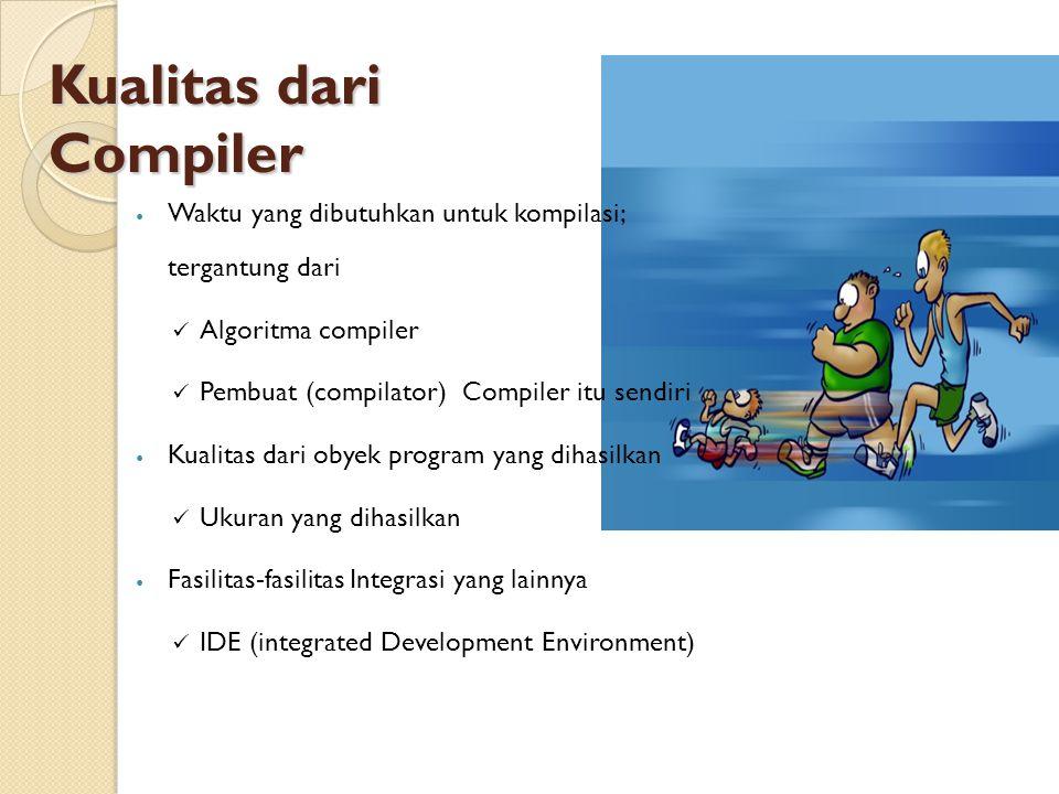 Kualitas dari Compiler Waktu yang dibutuhkan untuk kompilasi; tergantung dari Algoritma compiler Pembuat (compilator) Compiler itu sendiri Kualitas dari obyek program yang dihasilkan Ukuran yang dihasilkan Fasilitas-fasilitas Integrasi yang lainnya IDE (integrated Development Environment)