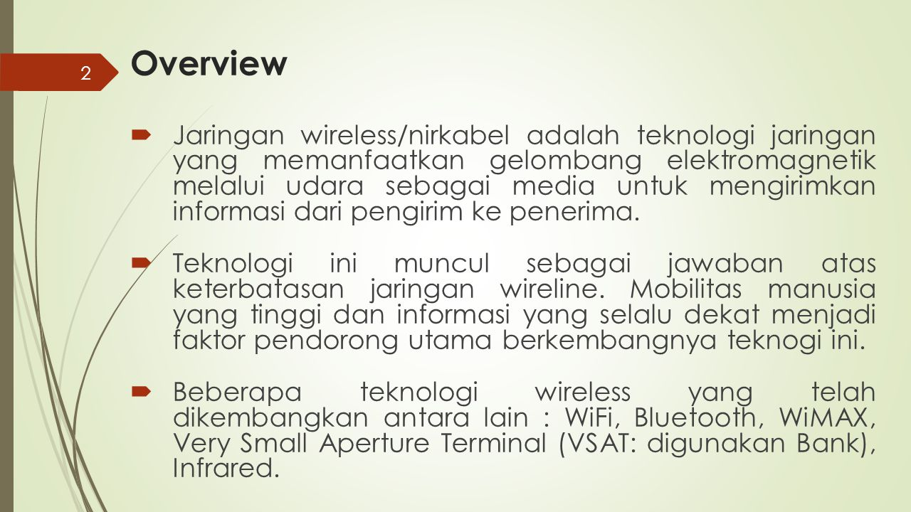 Wireless LAN  Wireless LAN bertindak sebagai suatu perluasan dari suatu jaringan kabel dengan flexibilitas yang tinggi  Melakukan perluasan jaringan tanpa installasi kabel, dapat dengan mudah digunakan untuk menyediakan koneksi tanpa dalam suatu gedung/kampus yang mempunyai area yang luas Perluasan Akses Dengan Multi AP Koneksi antar LAN dengan wireless