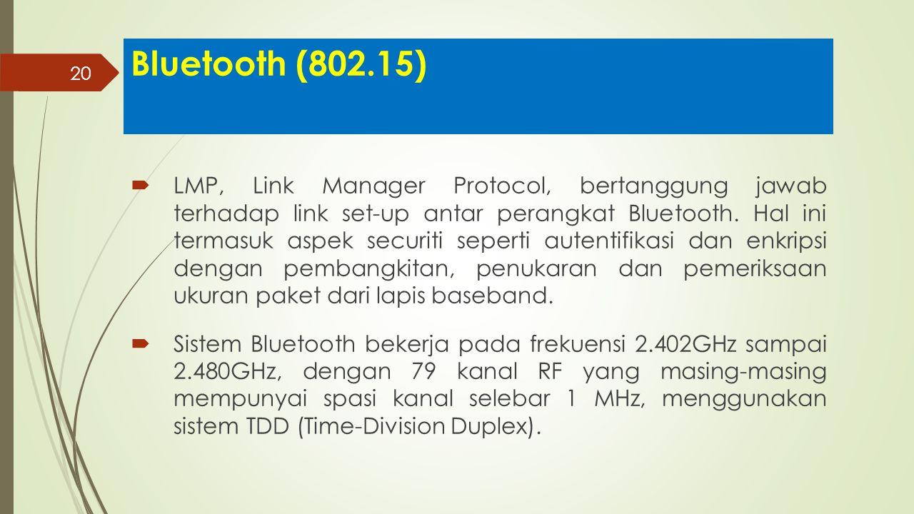 20 Bluetooth (802.15)  LMP, Link Manager Protocol, bertanggung jawab terhadap link set-up antar perangkat Bluetooth. Hal ini termasuk aspek securiti