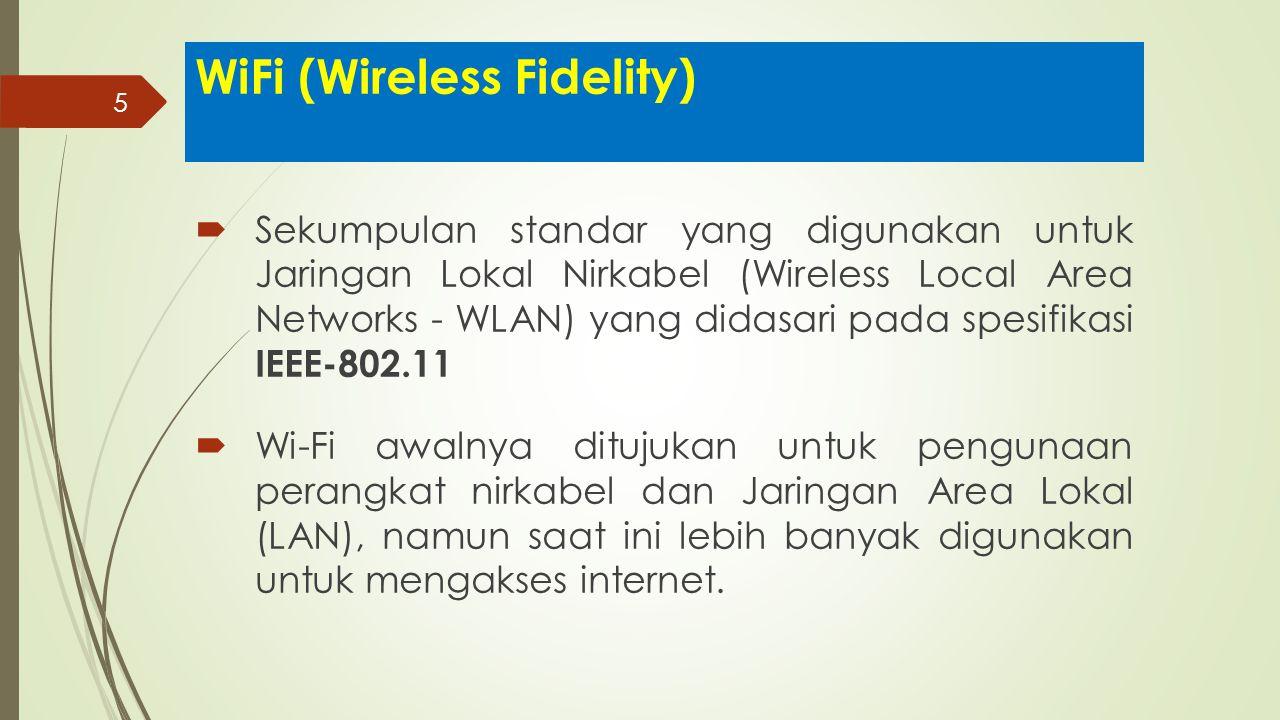 5 WiFi (Wireless Fidelity)  Sekumpulan standar yang digunakan untuk Jaringan Lokal Nirkabel (Wireless Local Area Networks - WLAN) yang didasari pada