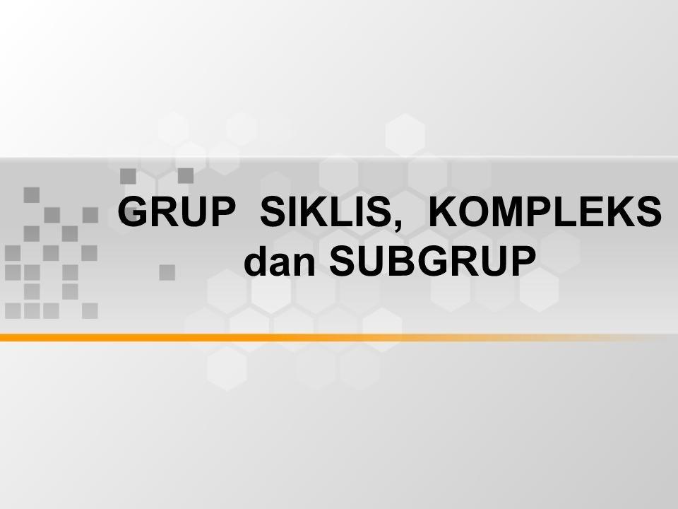 GRUP SIKLIS, KOMPLEKS dan SUBGRUP
