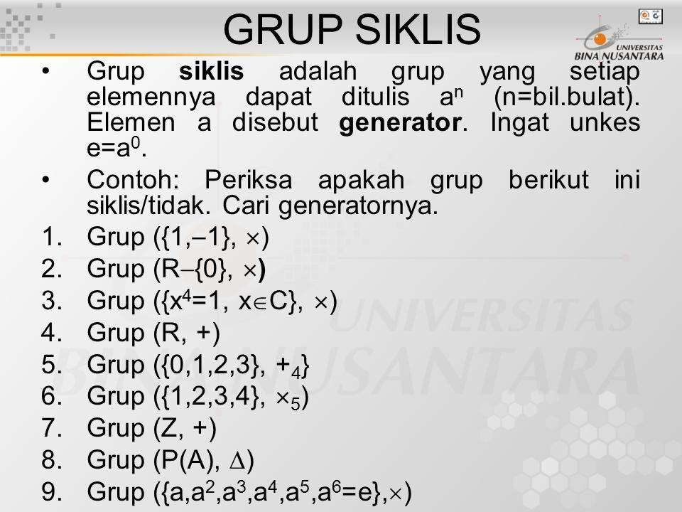 Sifat Grup Siklis Grup siklis pasti abelian Order grup siklis = order generatornya Generator grup yang berorder n adalah elemen yang berbentuk a p, p prima terhadap n.