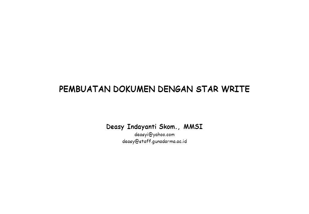 PEMBUATAN DOKUMEN DENGAN STAR WRITE Deasy Indayanti Skom., MMSI deasyi@yahoo.com deasy@staff.gunadarma.ac.id