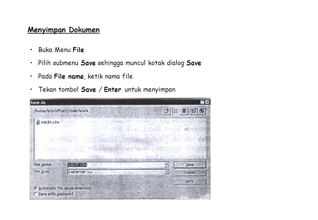 Menyimpan Dokumen Buka Menu File Pilih submenu Save sehingga muncul kotak dialog Save Pada File name, ketik nama file Tekan tombol Save / Enter untuk