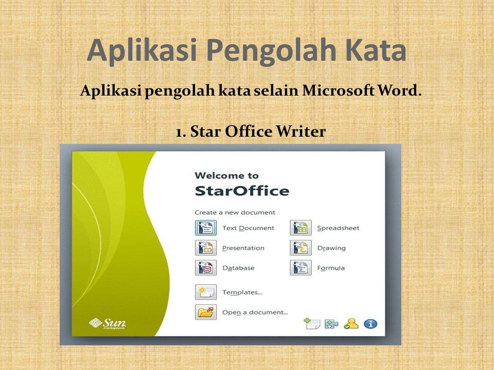 Aplikasi pengolah kata selain Microsoft Word. 1. Star Office Writer Aplikasi Pengolah Kata