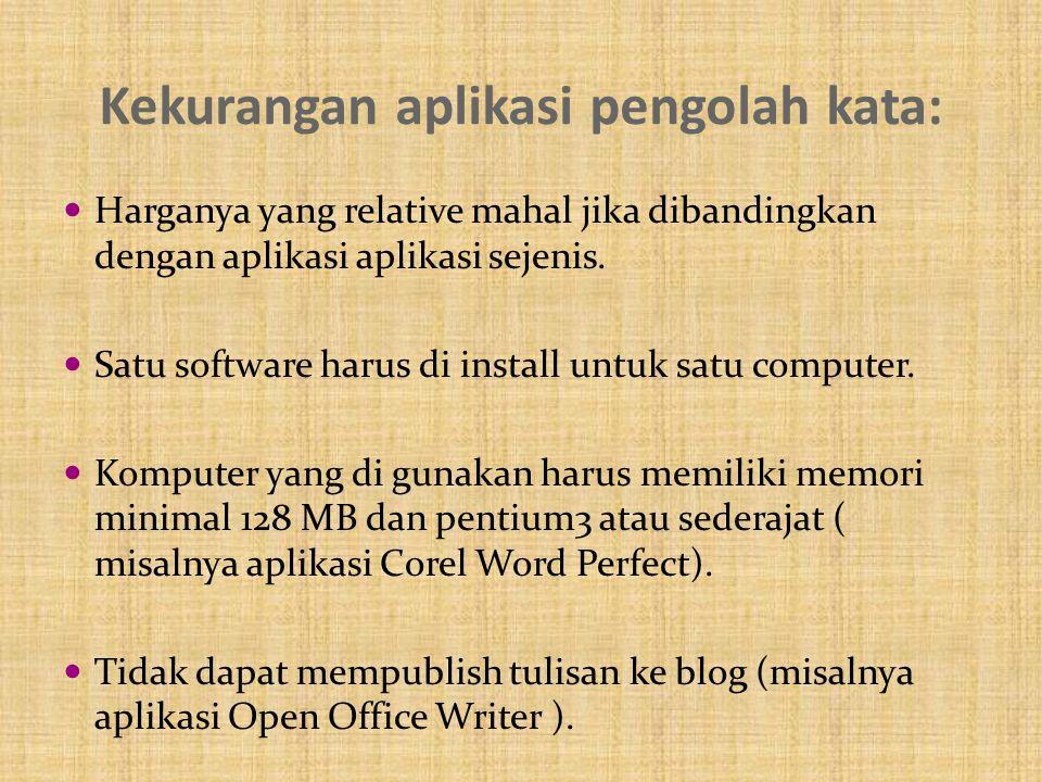 Kekurangan aplikasi pengolah kata: Harganya yang relative mahal jika dibandingkan dengan aplikasi aplikasi sejenis. Satu software harus di install unt