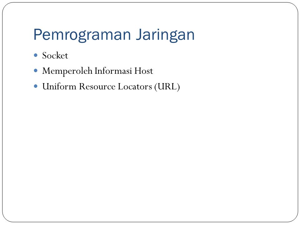 Pemrograman Jaringan Socket Memperoleh Informasi Host Uniform Resource Locators (URL)