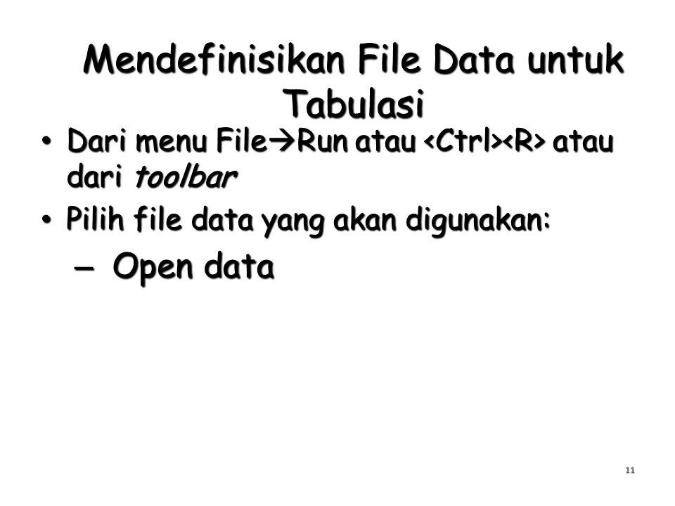 Mendefinisikan File Data untuk Tabulasi Dari menu File  Run atau atau dari toolbar Dari menu File  Run atau atau dari toolbar Pilih file data yang akan digunakan: Pilih file data yang akan digunakan: – Open data 11