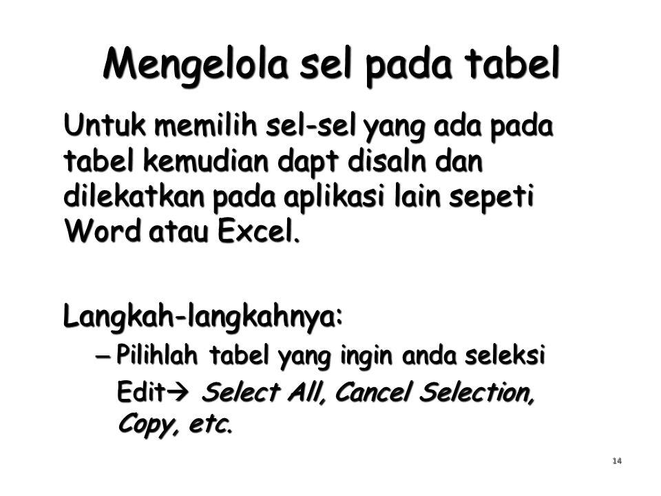 Mengelola sel pada tabel Untuk memilih sel-sel yang ada pada tabel kemudian dapt disaln dan dilekatkan pada aplikasi lain sepeti Word atau Excel. Lang