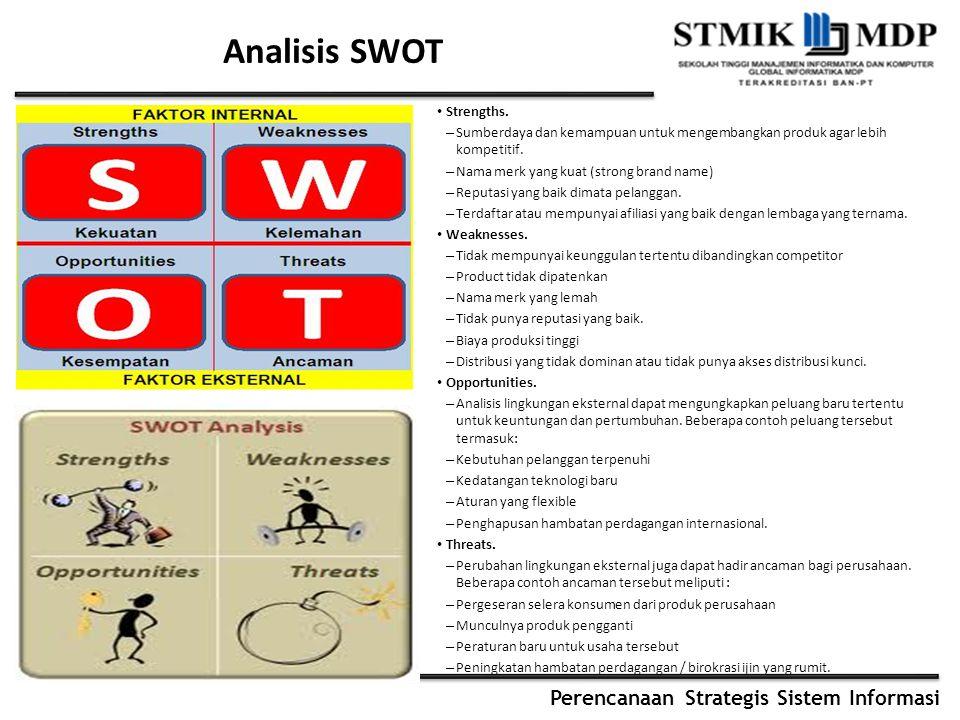 Perencanaan Strategis Sistem Informasi Analisis SWOT Strengths. – Sumberdaya dan kemampuan untuk mengembangkan produk agar lebih kompetitif. – Nama me