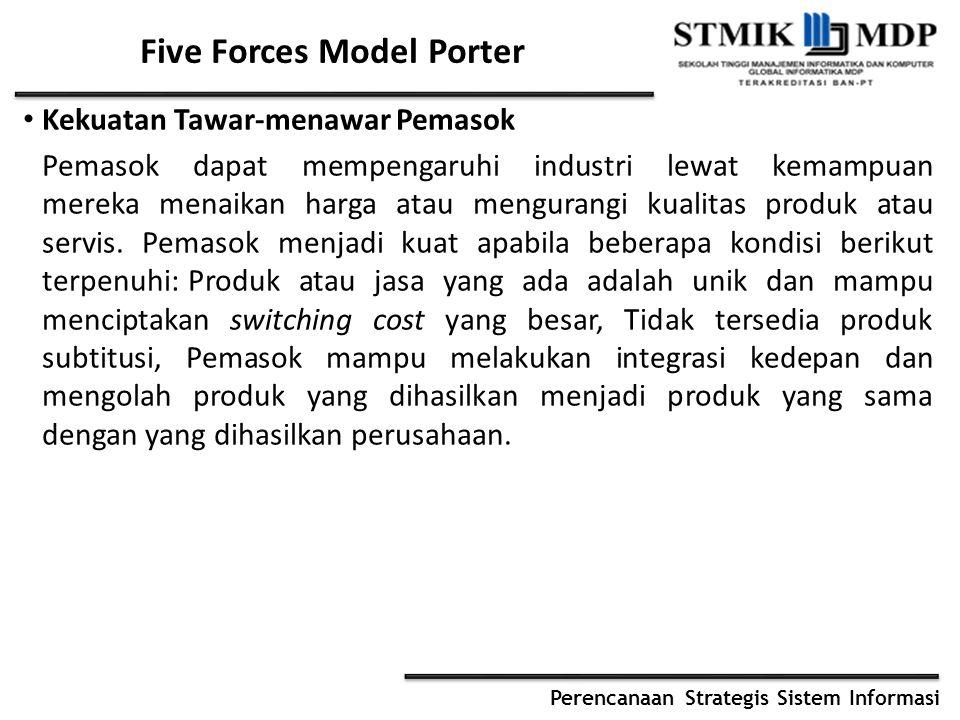 Perencanaan Strategis Sistem Informasi Five Forces Model Porter Kekuatan Tawar-menawar Pemasok Pemasok dapat mempengaruhi industri lewat kemampuan mer