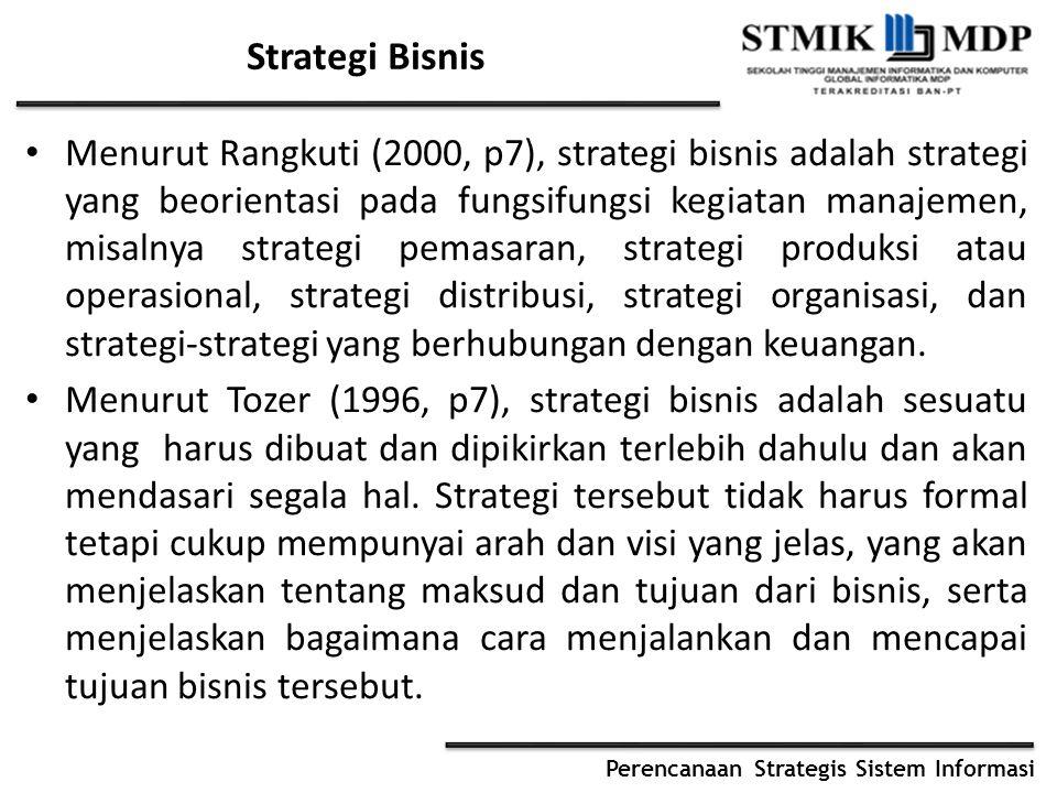 Perencanaan Strategis Sistem Informasi Strategi Bisnis Menurut Rangkuti (2000, p7), strategi bisnis adalah strategi yang beorientasi pada fungsifungsi