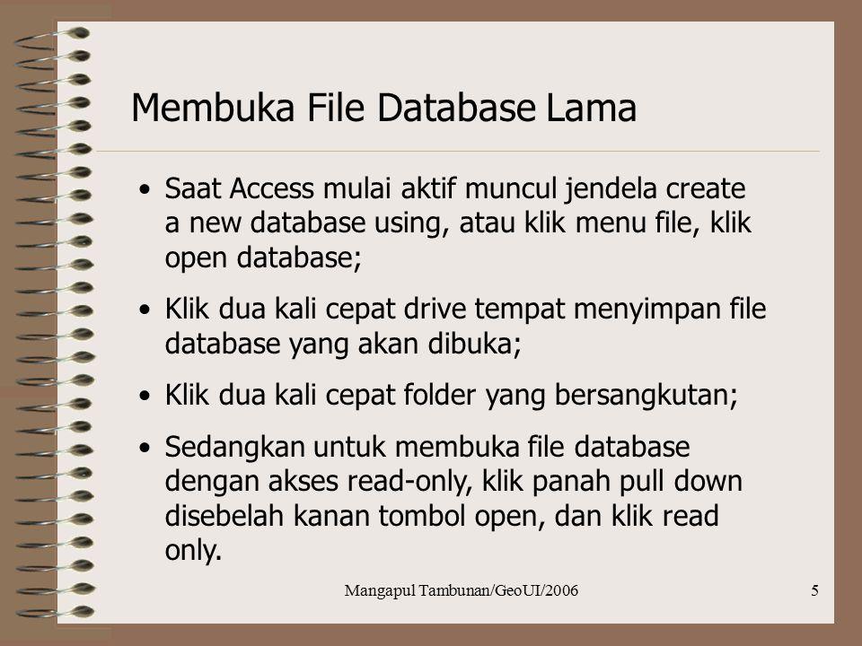 Mangapul Tambunan/GeoUI/20065 Membuka File Database Lama Saat Access mulai aktif muncul jendela create a new database using, atau klik menu file, klik